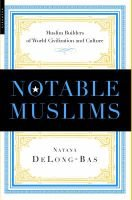 Notable Muslims - Profiles of Muslim Builders of World Civilization and Culture (Hardcover): Natana J. Delong-Bas