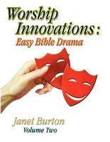 Worship Innovations Volume 2 - Easy Bible Drama (Paperback): Janet Burton