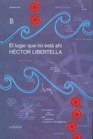 El Lugar Que No Esta Ahi (Spanish, Paperback, illustrated edition): Hector Libertella