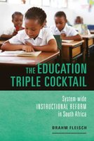 The Education Triple Cocktail - System-Wide Instructional Reform In South Africa (Paperback): Brahm Fleisch