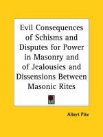 Evil Consequences of Schisms and Disputes for Power in Masonry and of Jealousies and Dissensions Between Masonic Rites (1858)...
