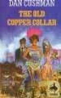 The Old Copper Collar (Hardcover): Dan Cushman