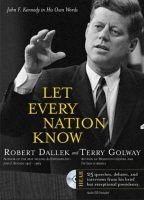 Let Every Nation Know - John F. Kennedy in His Own Words (Paperback, Illustrated Ed): Robert Dallek, Terry Golway