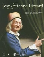 Jean-Etienne Liotard, 1702-1789 - Masterpieces from the Musees D'Art Et D'Histoire of Geneva and Swiss Private...
