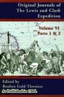 Original Journals of the Lewis and Clark Expedition, Pt. 1, Pt. 2, v. 6 - 1804-1806 (Paperback, Illustrated Ed): Reuben Gold...