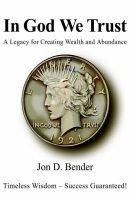 In God We Trust - A Legacy for Creating Wealth and Abundance (Paperback): Jon D. Bender