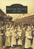 Wartime Decatur 1832-1945 (Paperback): Dan Guillory