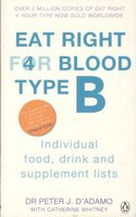 Eat Right For Blood Type B - Maximise your health with individual food, drink and supplement lists for your blood type...
