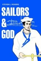 Sailors & God (Paperback): Steven L. Rogers