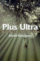 Plus Ultra - Life and Times of Alvar Nunez Cabeza de Vaca (Paperback): Alfred Rodriguez