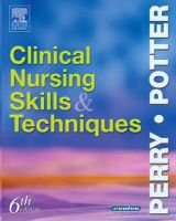 Clinical Nursing Skills and Techniques (Paperback, 6th Revised edition): Anne Griffin Perry, Patricia A. Potter