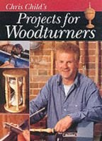 Chris Child's Projects for Woodturners (Paperback): Chris Child