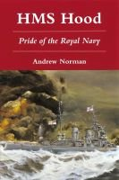 HMS Hood - Pride of the Royal Navy (Hardcover, 1st ed): Andrew Norman