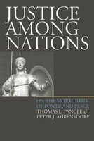 Justice Among Nations - On the Moral Basis of Power and Peace (Paperback, New edition): Thomas L. Pangle, Peter J. Ahrensdorf