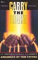 Carry the Light - 27 Inspirational Classics (Paperback): Tom Fettke