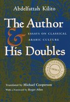 The Author and His Doubles - Essays on Classical Arabic Culture (Paperback): Abdelfattah Kilito
