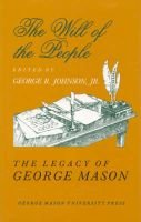 The Will of the People - The Legacy of George Mason, The George Mason Lecture Series (Hardcover, New): George R. Johnson