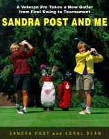 Sandra Post and Me - A Veteran Pro Takes a New Golfer from First Swing to Tournament (Paperback, illustrated edition): Sandra...