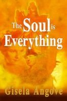 The Soul is Everything (Paperback): Gisela Angove