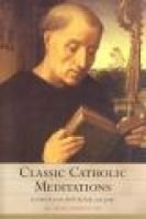 Classic Catholic Meditations - To Enrich Your Faith and Help You Pray (Hardcover, Revised edition): Bede Jarrett