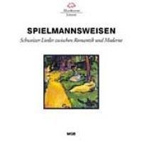 Spielmannsweisen: Swiss Lieder Romantic & Modern (CD): Swiss Lieder Romantic & Modern