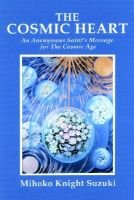 The Cosmic Heart - An Anonymous Saint's Message for The Cosmic Age (Paperback): Mihoko Knight Suzuki