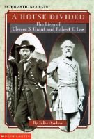 A House Divided - The Lives of Ulysses S. Grant and Robert E. Lee (Hardcover): Jules Archer