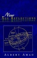New Age Reflections (Hardcover): Albert Amao