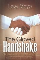 The Gloved Handshake (Paperback): Levy Moyo