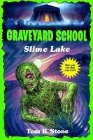 Graveyard 7: Slime Lake - Slime Lake (Paperback): Tom B Stone