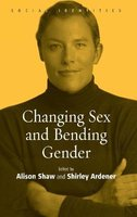 Changing Sex and Bending Gender (Hardcover): Alison Shaw, Shirley Ardener