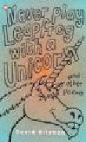 Never Play Leapfrog with a Unicorn and Other Poems (Paperback, New ed): David Kitchen