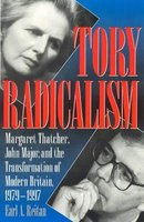 Tory Radicalism - Margaret Thatcher, John Major, and the Transformation of Modern Britain, 1979-1997 (Hardcover): Earl A. Reitan