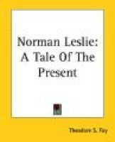 Norman Leslie - A Tale of the Present: Theodore S Fay