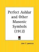 Perfect Ashlar and Other Masonic Symbols (1912) (Paperback, 1912): John T. Lawrence
