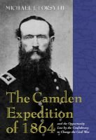 The Camden Expedition of 1864 and the Opportunity Lost by the Confederacy to Change the Civil War (Hardcover): Michael J....