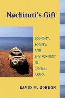 Nachituti's Gift - Economy, Society, and Environment in Central Africa (Paperback, annotated edition): David Gordon