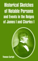 Historical Sketches of Notable Persons and Events in the Reigns of James I. and Charles I. (Paperback): Thomas Carlyle