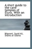A Short Guide to the Cave Temples of Elura. with an Introduction (Paperback): Shams Al-'Ulama Bilgrami Sayid Ali