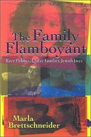 The Family Flamboyant - Race Politics, Queer Families, Jewish Lives (Paperback, New): Marla Brettschneider