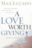 A Love Worth Giving - Living in the Overflow of God's Love (Paperback): Max Lucado
