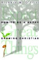Expect Great Things - How to Be a Happy, Growing Christian (Paperback): Richard W. O'Ffill