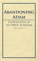 Abandoning Adam - Confessions of an HBCU Scholar (Paperback): Robert X. Golphin