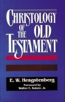 Christology of Old Testament (Abridged, Paperback, abridged edition): E.W. Hengstenberg