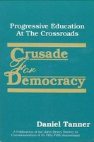 Crusade for Democracy - Progressive Education at the Crossroads (Paperback): Daniel Tanner