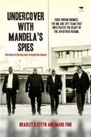 Undercover With Mandela's Spies - The Story Of The Boy Who Crossed The Square (Paperback): Bradley D. Steyn, Mark Fine