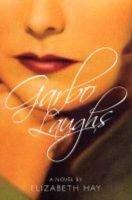Garbo Laughs (Paperback): Elizabeth Hay