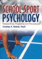 School Sport Psychology - Perspectives, Programs and Procedures (Paperback): Charles A. Maher