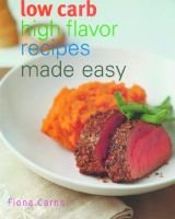 Low Carb High Flavor Recipes Made Easy (Paperback, illustrated edition): Fiona Carns