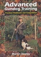 Advanced Gundog Training - Practical Fieldwork and Competition (Paperback, 2nd New edition of Revised edition): Martin Deeley